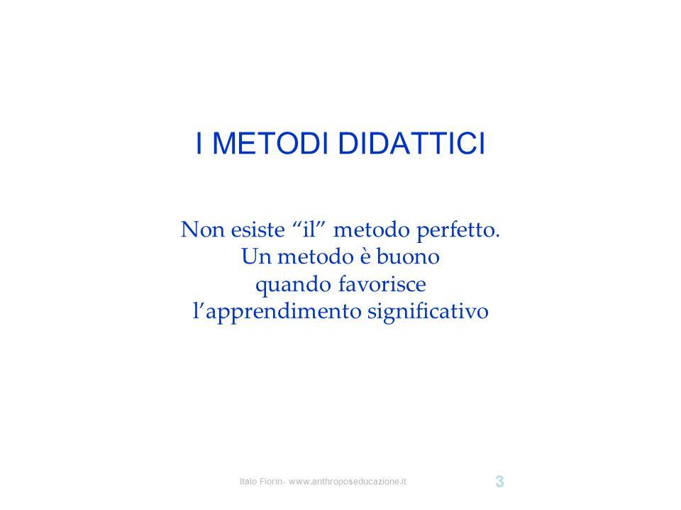 I METODI DIDATTICI Non esiste il metodo perfetto. Un metodo è buono