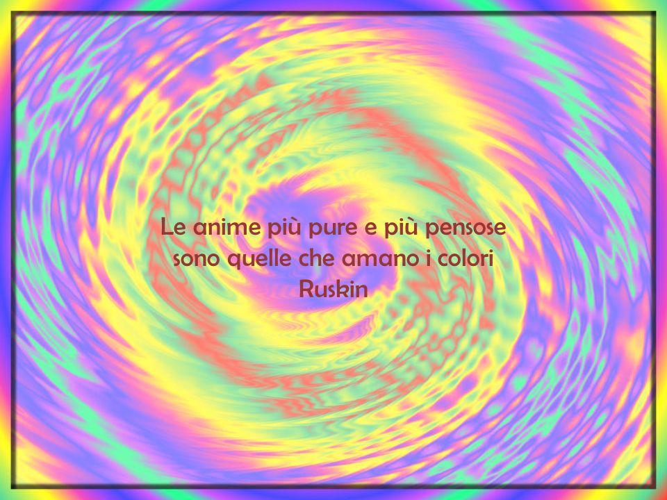 Le anime più pure e più pensose sono quelle che amano i colori Ruskin