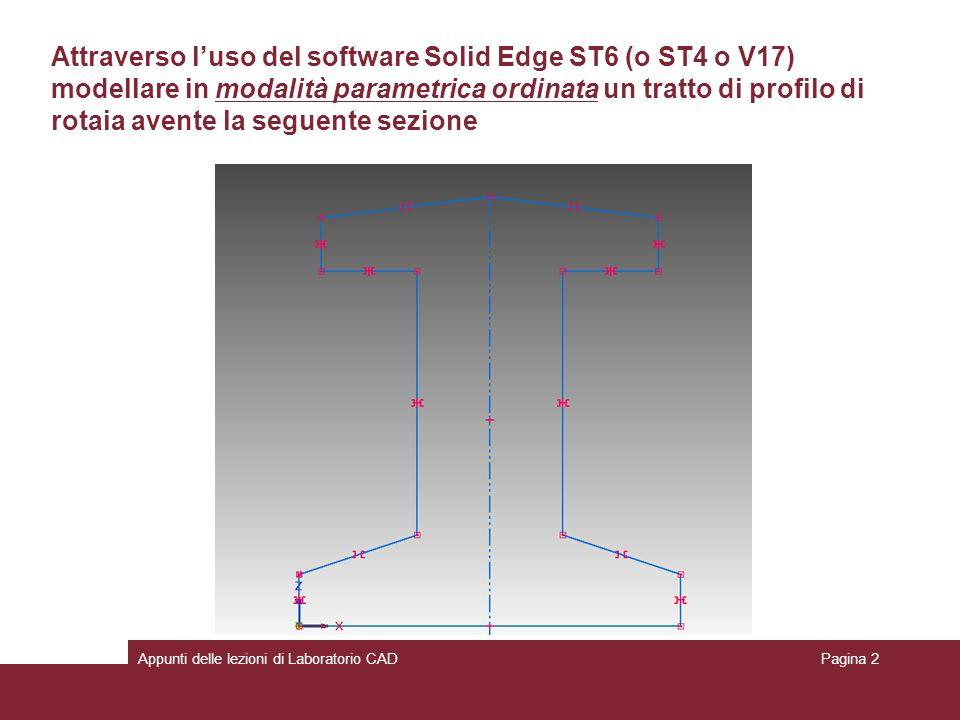 Attraverso l'uso del software Solid Edge ST6 (o ST4 o V17) modellare in modalità parametrica ordinata un tratto di profilo di rotaia avente la seguente sezione