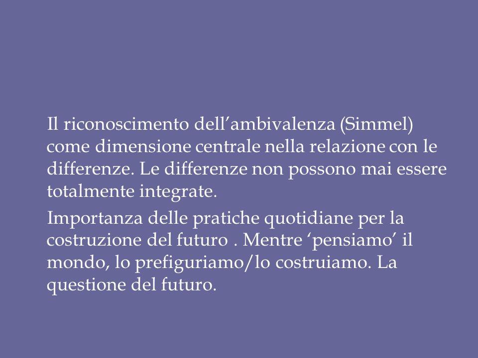 Il riconoscimento dell'ambivalenza (Simmel) come dimensione centrale nella relazione con le differenze. Le differenze non possono mai essere totalmente integrate.