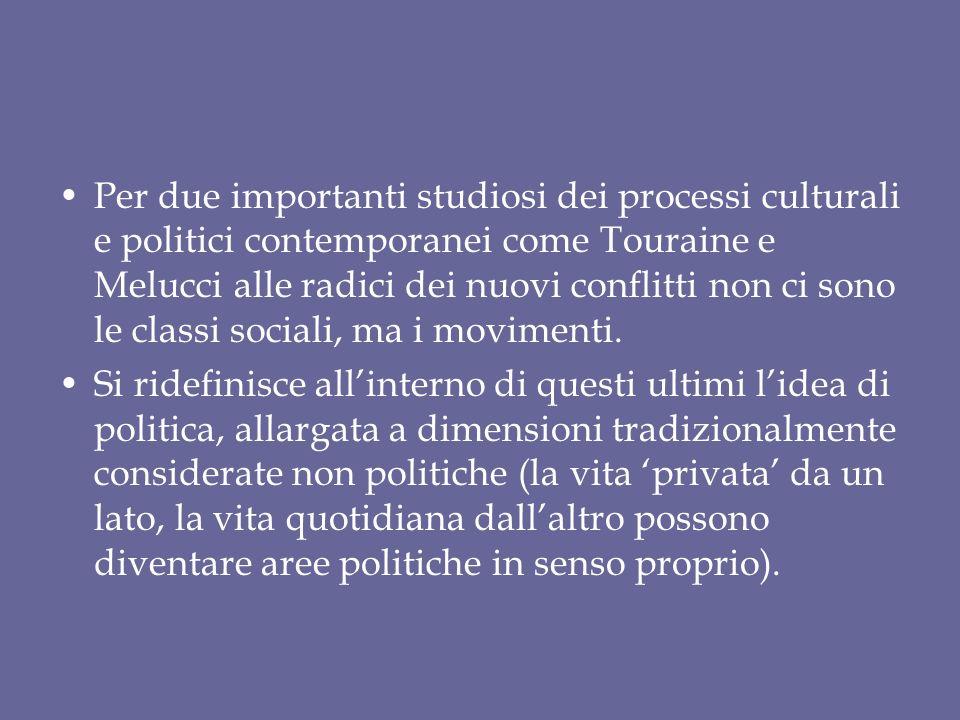 Per due importanti studiosi dei processi culturali e politici contemporanei come Touraine e Melucci alle radici dei nuovi conflitti non ci sono le classi sociali, ma i movimenti.
