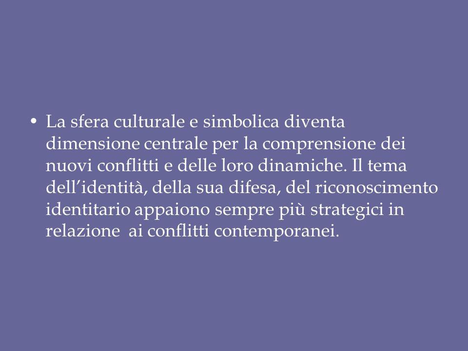 La sfera culturale e simbolica diventa dimensione centrale per la comprensione dei nuovi conflitti e delle loro dinamiche.