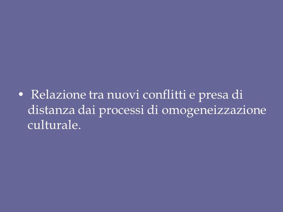 Relazione tra nuovi conflitti e presa di distanza dai processi di omogeneizzazione culturale.