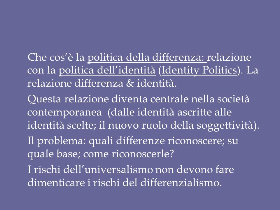 Che cos'è la politica della differenza: relazione con la politica dell'identità (Identity Politics).