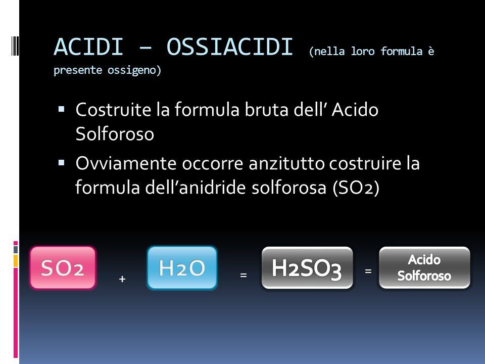 ACIDI – OSSIACIDI (nella loro formula è presente ossigeno)