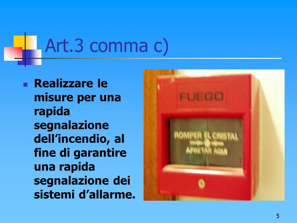 Art.3 comma c) Realizzare le misure per una rapida segnalazione dell'incendio, al fine di garantire una rapida segnalazione dei sistemi d'allarme.