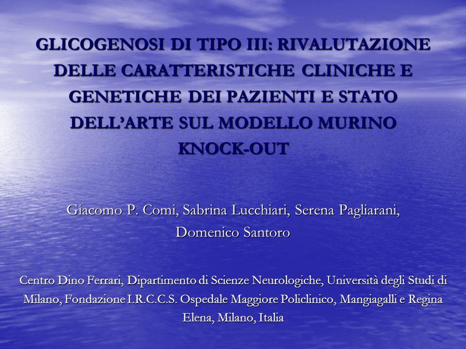 GLICOGENOSI DI TIPO III: RIVALUTAZIONE DELLE CARATTERISTICHE CLINICHE E GENETICHE DEI PAZIENTI E STATO DELL'ARTE SUL MODELLO MURINO KNOCK-OUT Giacomo P.
