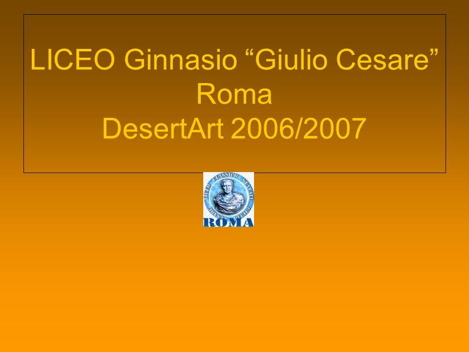 LICEO Ginnasio Giulio Cesare Roma DesertArt 2006/2007