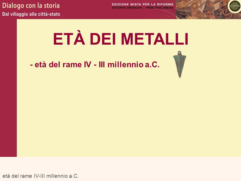 ETÀ DEI METALLI - età del rame IV - III millennio a.C.