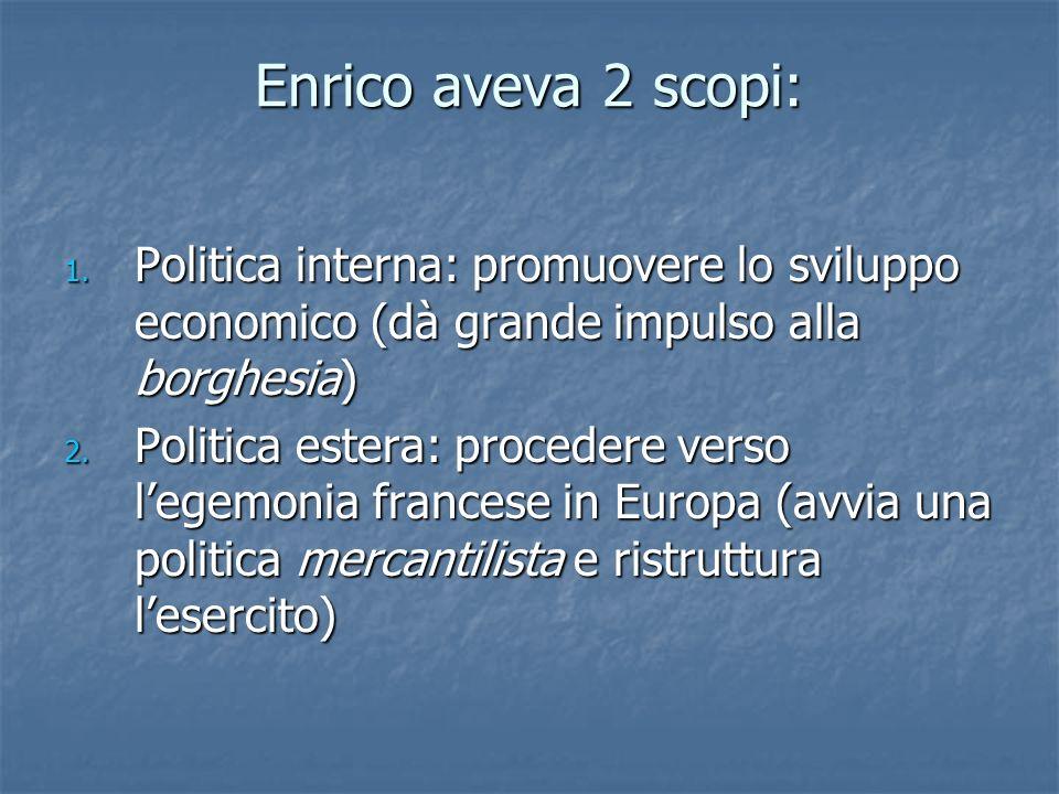 Enrico aveva 2 scopi: Politica interna: promuovere lo sviluppo economico (dà grande impulso alla borghesia)