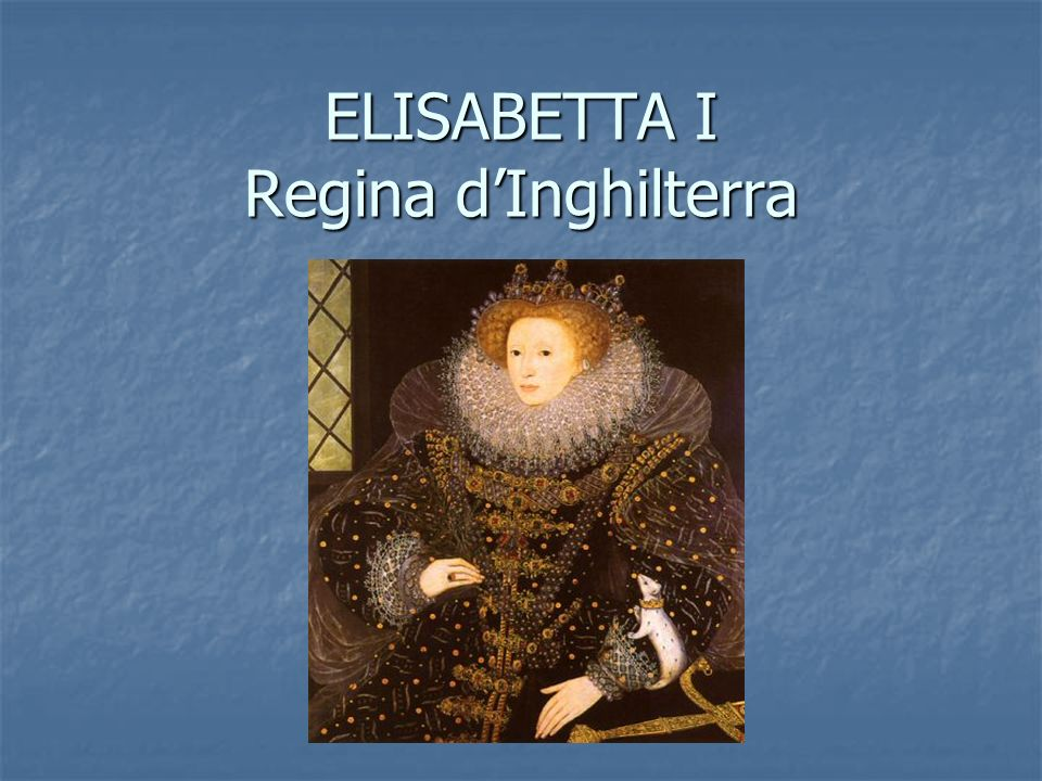 ELISABETTA I Regina d'Inghilterra