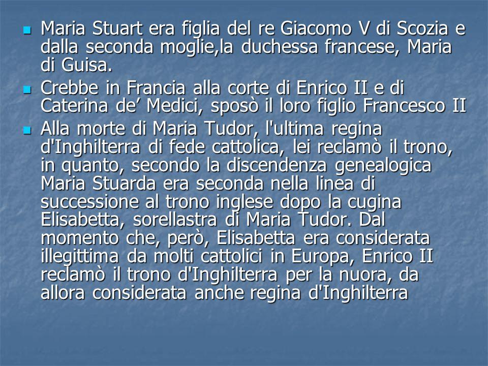 Maria Stuart era figlia del re Giacomo V di Scozia e dalla seconda moglie,la duchessa francese, Maria di Guisa.