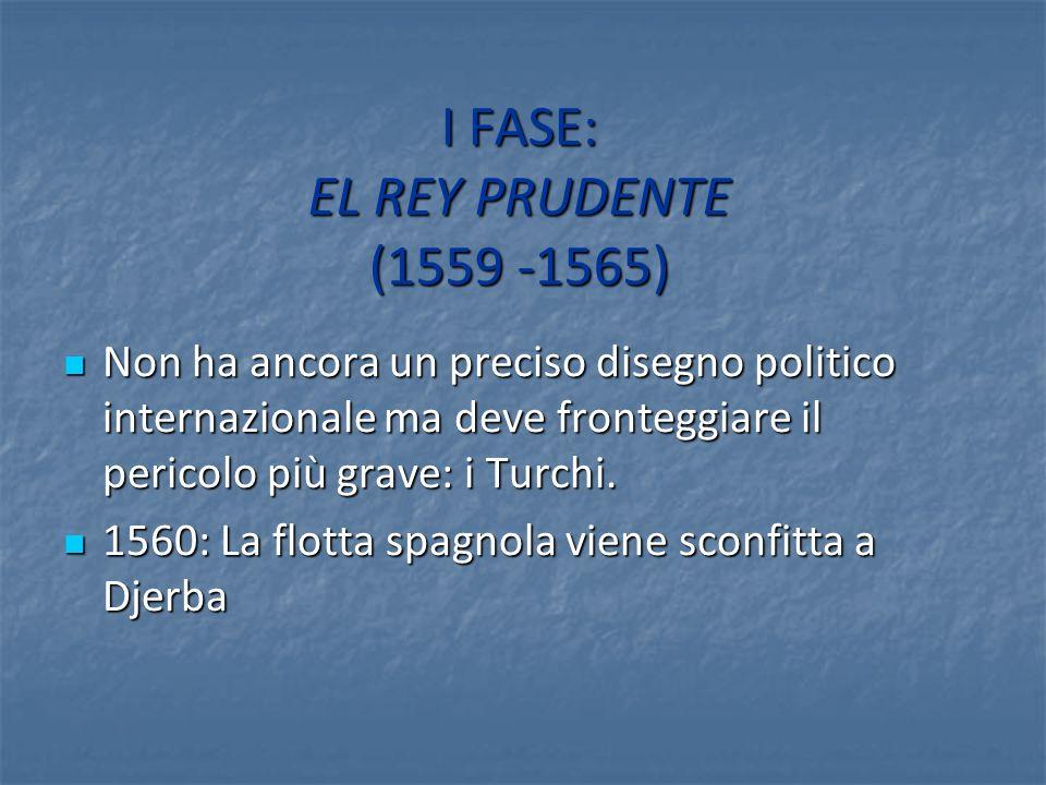 I FASE: EL REY PRUDENTE (1559 -1565)