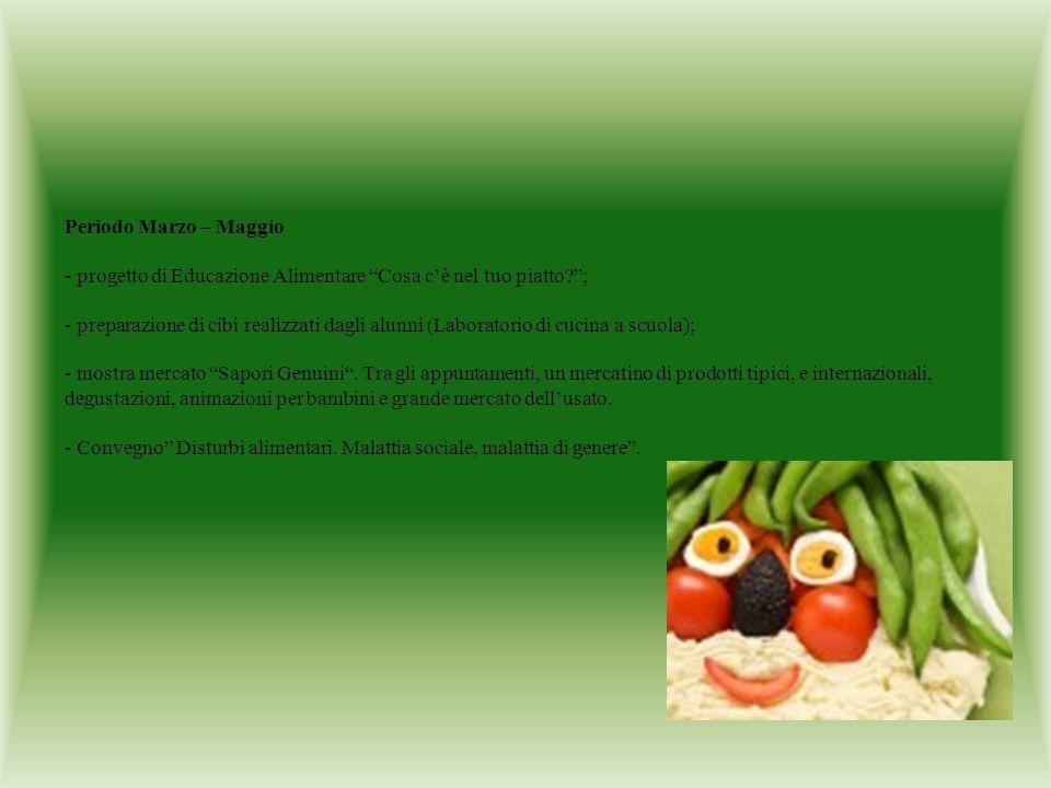 Periodo Marzo – Maggio - progetto di Educazione Alimentare Cosa c'è nel tuo piatto ; - preparazione di cibi realizzati dagli alunni (Laboratorio di cucina a scuola); - mostra mercato Sapori Genuini .
