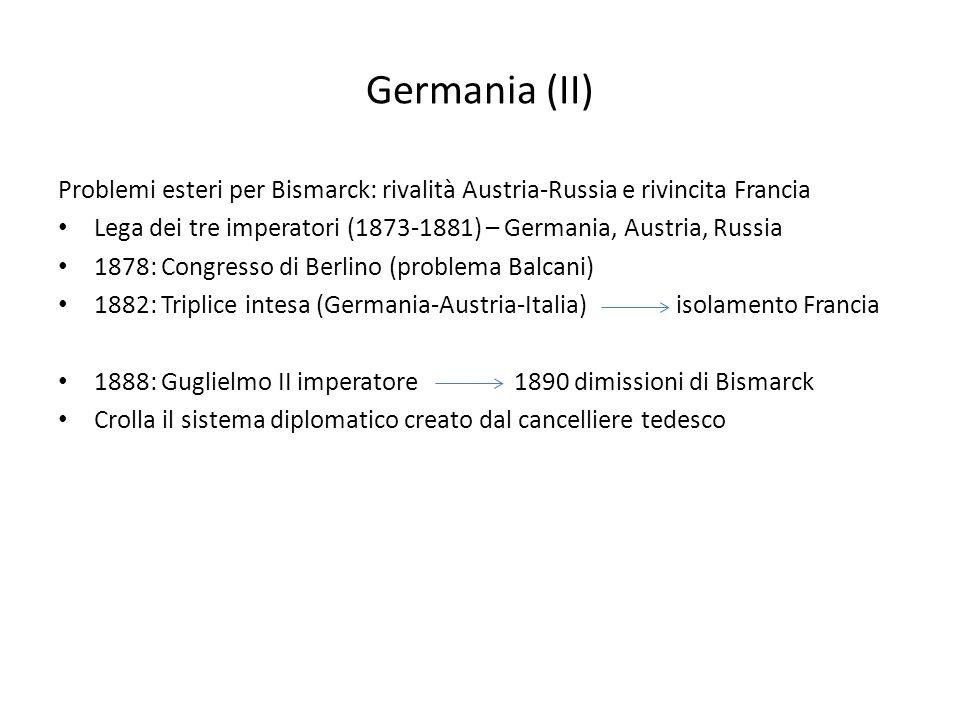 Germania (II) Problemi esteri per Bismarck: rivalità Austria-Russia e rivincita Francia.