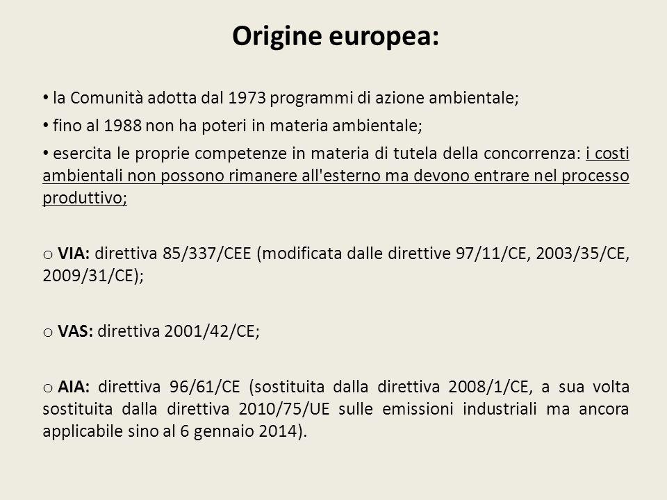 Origine europea: la Comunità adotta dal 1973 programmi di azione ambientale; fino al 1988 non ha poteri in materia ambientale;