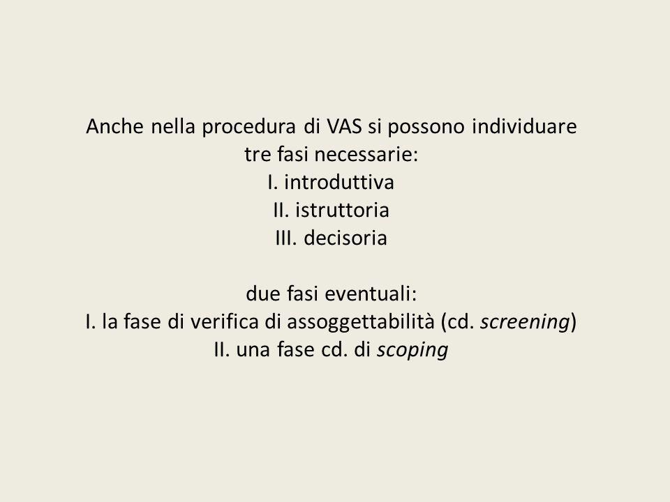 Anche nella procedura di VAS si possono individuare tre fasi necessarie: I.