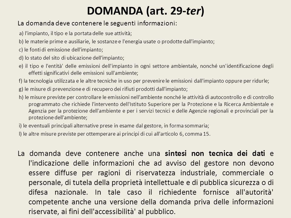 DOMANDA (art. 29-ter) La domanda deve contenere le seguenti informazioni: a) l impianto, il tipo e la portata delle sue attività;