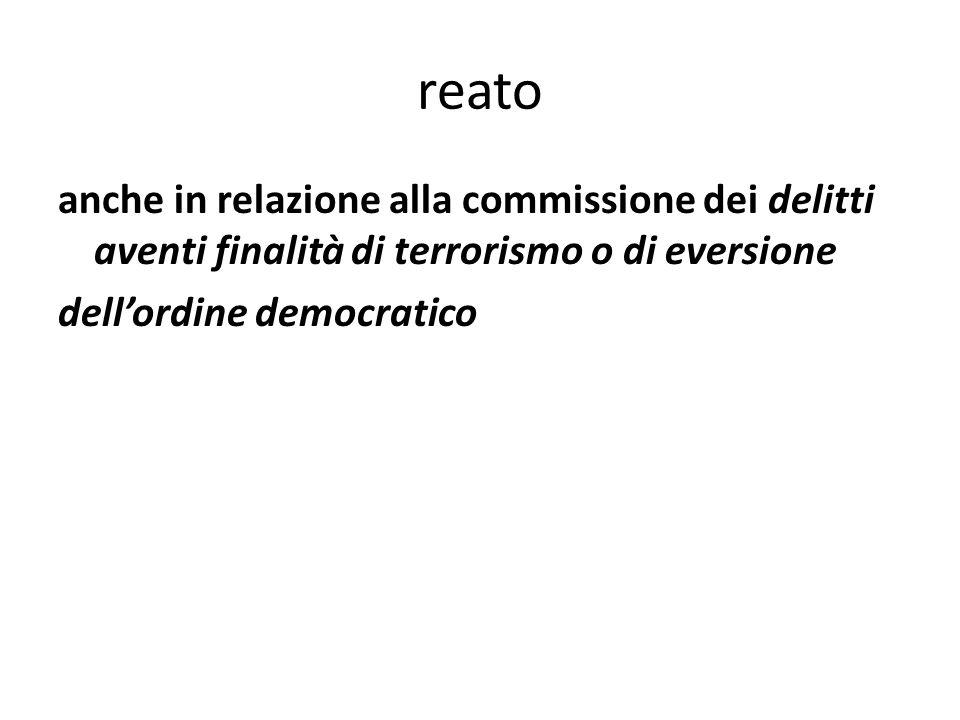 reato anche in relazione alla commissione dei delitti aventi finalità di terrorismo o di eversione dell'ordine democratico