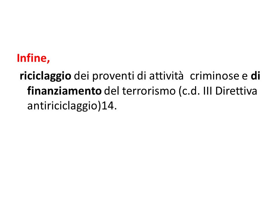 Infine, riciclaggio dei proventi di attività criminose e di finanziamento del terrorismo (c.d.