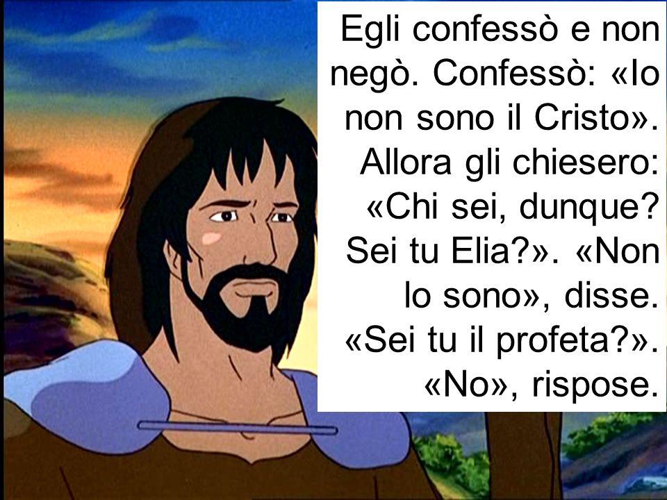 Egli confessò e non negò. Confessò: «Io non sono il Cristo»