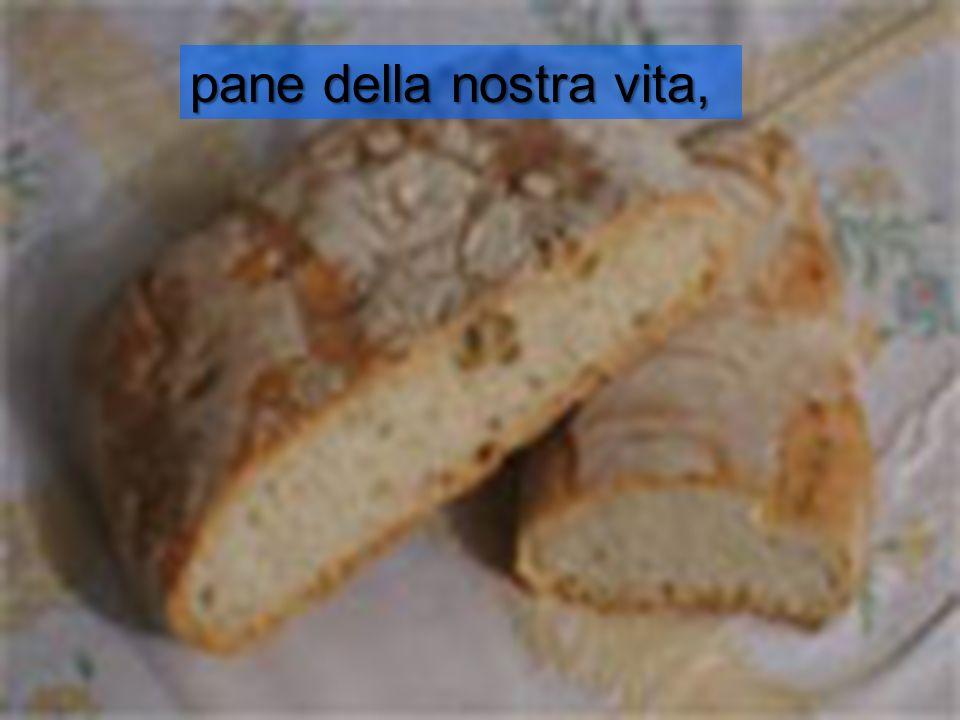 pane della nostra vita,