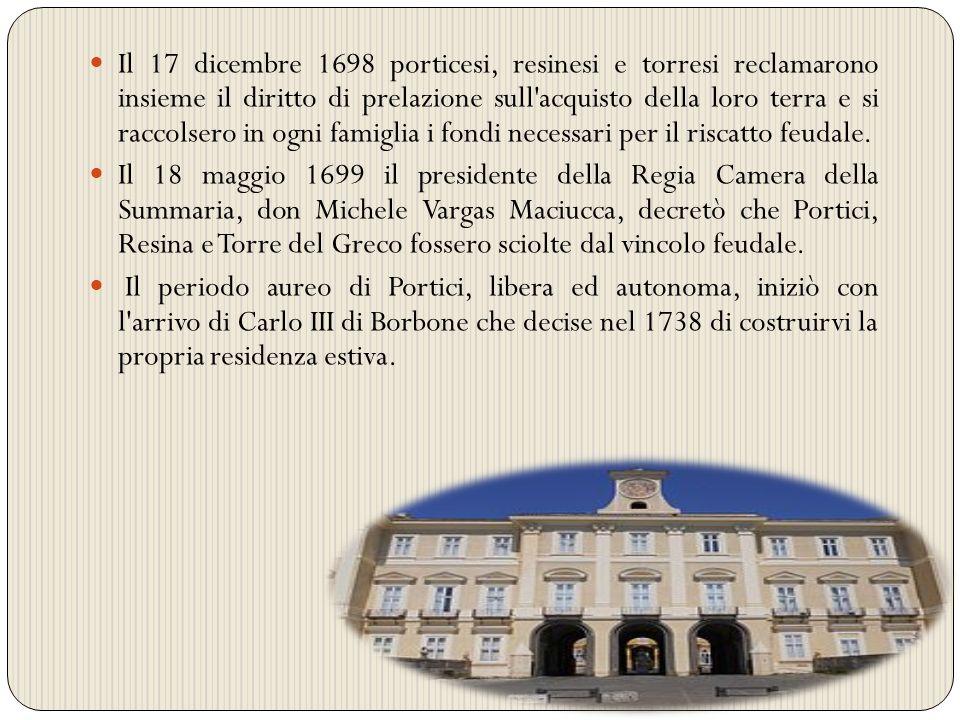 Il 17 dicembre 1698 porticesi, resinesi e torresi reclamarono insieme il diritto di prelazione sull acquisto della loro terra e si raccolsero in ogni famiglia i fondi necessari per il riscatto feudale.