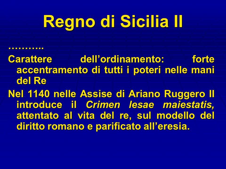 Regno di Sicilia II ……….. Carattere dell'ordinamento: forte accentramento di tutti i poteri nelle mani del Re.