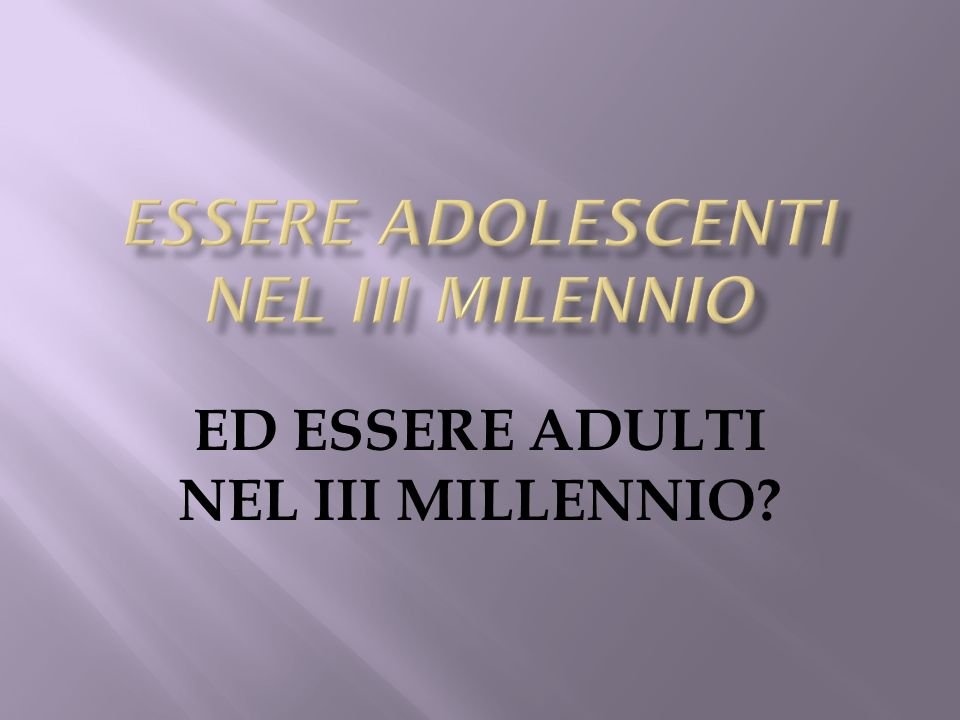 ESSERE ADOLESCENTI NEL III MILENNIO