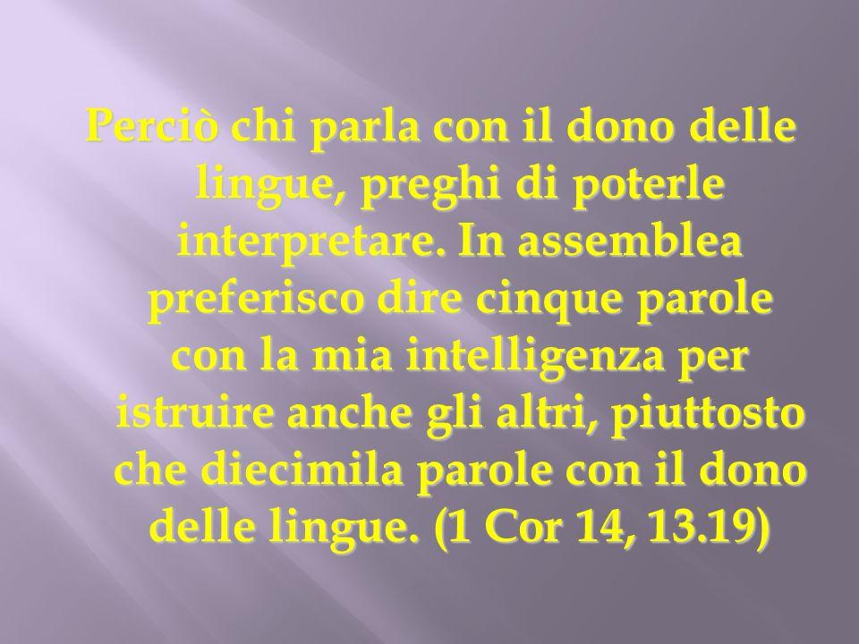 Perciò chi parla con il dono delle lingue, preghi di poterle interpretare.