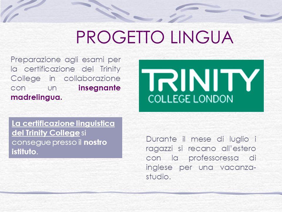 PROGETTO LINGUA Preparazione agli esami per la certificazione del Trinity College in collaborazione con un insegnante madrelingua.