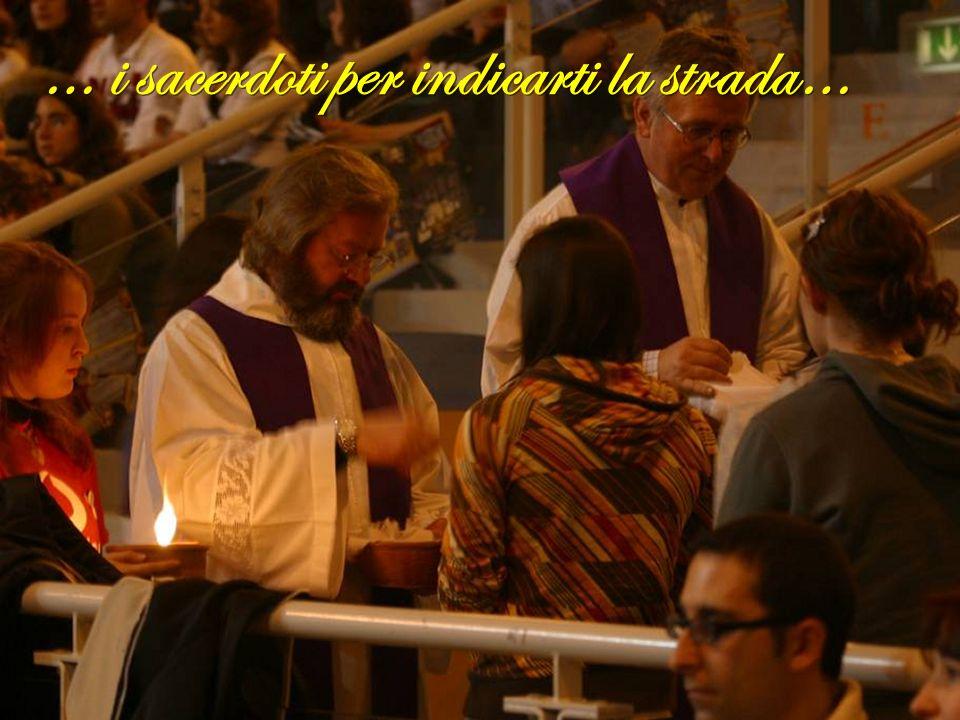 … i sacerdoti per indicarti la strada…