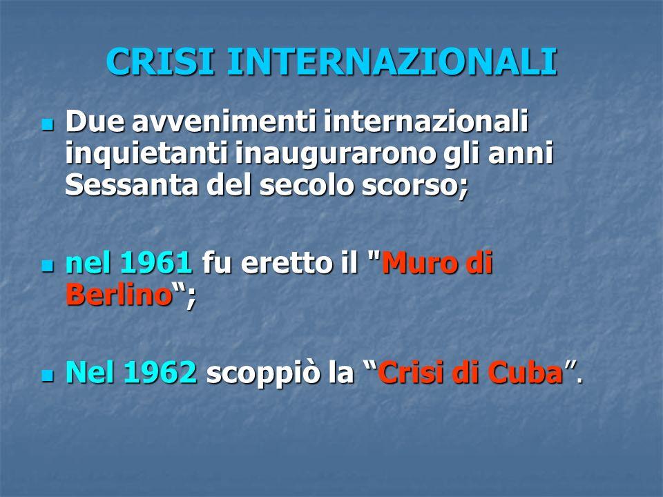 CRISI INTERNAZIONALI Due avvenimenti internazionali inquietanti inaugurarono gli anni Sessanta del secolo scorso;