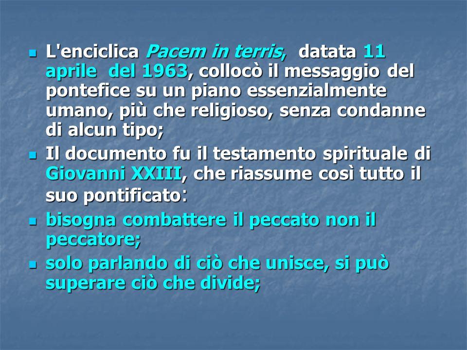 L enciclica Pacem in terris, datata 11 aprile del 1963, collocò il messaggio del pontefice su un piano essenzialmente umano, più che religioso, senza condanne di alcun tipo;