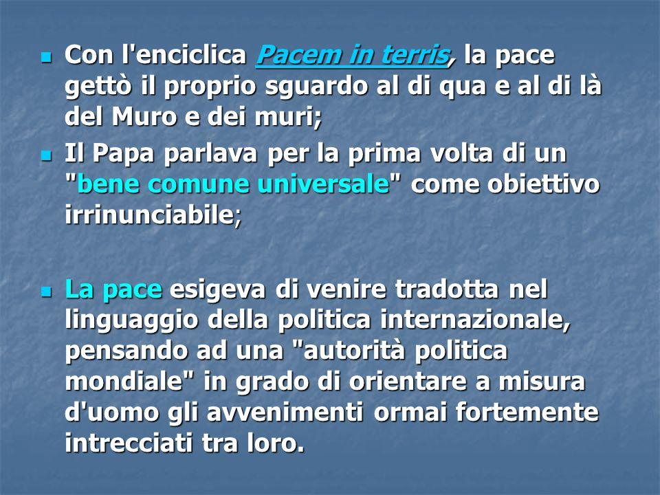 Con l enciclica Pacem in terris, la pace gettò il proprio sguardo al di qua e al di là del Muro e dei muri;
