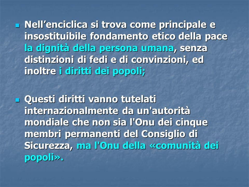 Nell'enciclica si trova come principale e insostituibile fondamento etico della pace la dignità della persona umana, senza distinzioni di fedi e di convinzioni, ed inoltre i diritti dei popoli;