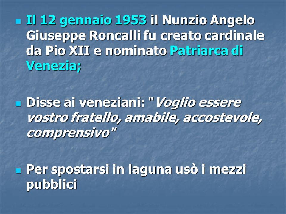 Il 12 gennaio 1953 il Nunzio Angelo Giuseppe Roncalli fu creato cardinale da Pio XII e nominato Patriarca di Venezia;