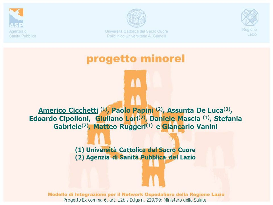 Americo Cicchetti (1), Paolo Papini (2), Assunta De Luca(2), Edoardo Cipolloni, Giuliano Lori(2), Daniele Mascia (1), Stefania Gabriele(2), Matteo Ruggeri(1) e Giancarlo Vanini
