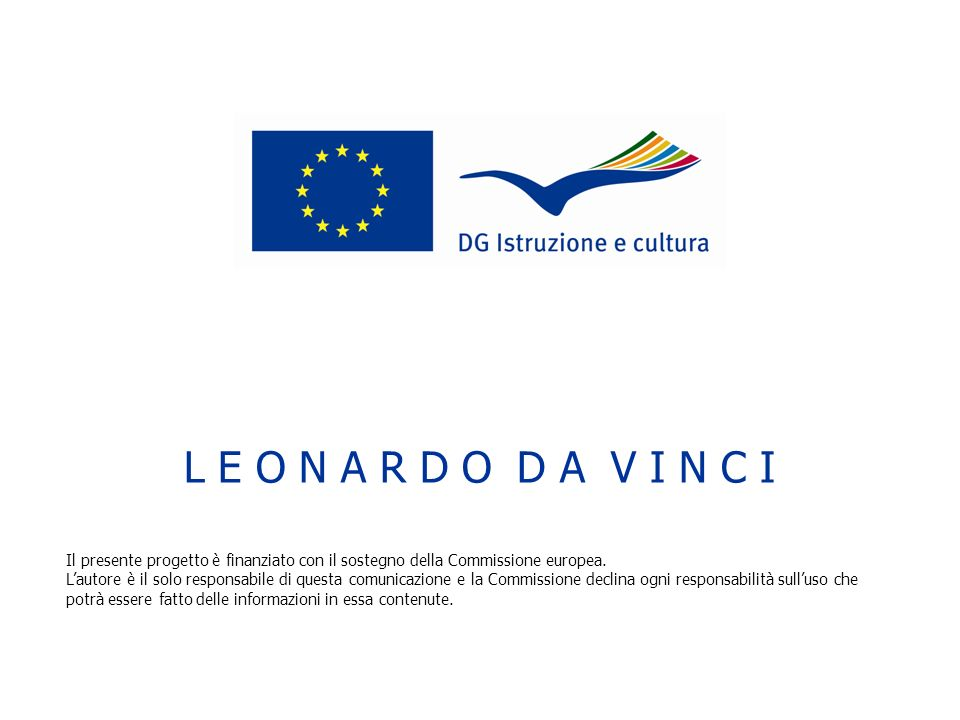 L E O N A R D O D A V I N C I Il presente progetto è finanziato con il sostegno della Commissione europea.