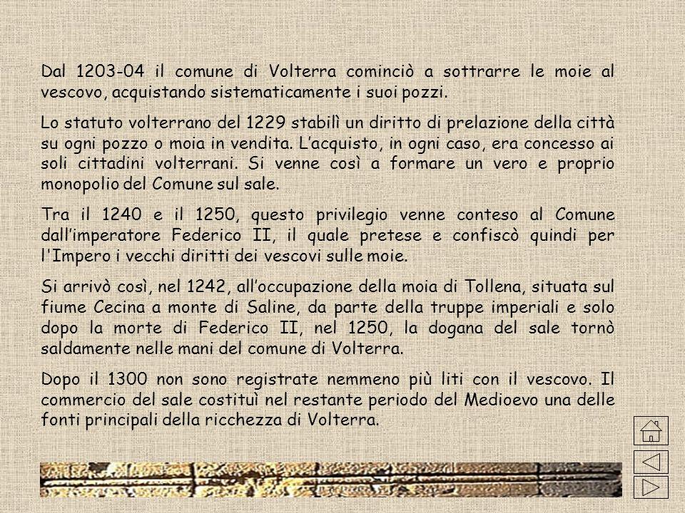 Dal 1203-04 il comune di Volterra cominciò a sottrarre le moie al vescovo, acquistando sistematicamente i suoi pozzi.