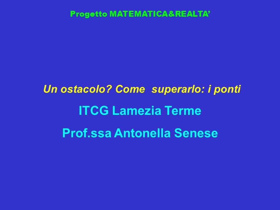 Un ostacolo Come superarlo: i ponti Prof.ssa Antonella Senese