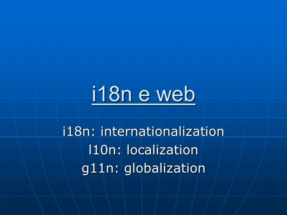 i18n: internationalization l10n: localization g11n: globalization