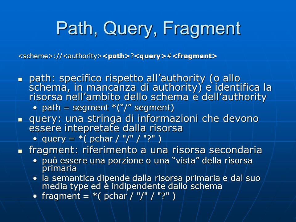 Path, Query, Fragment <scheme>://<authority><path> <query>#<fragment>