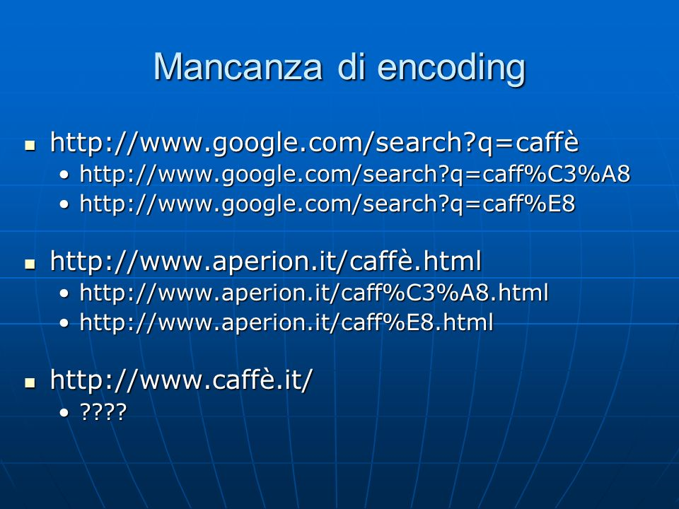 Mancanza di encoding http://www.google.com/search q=caffè