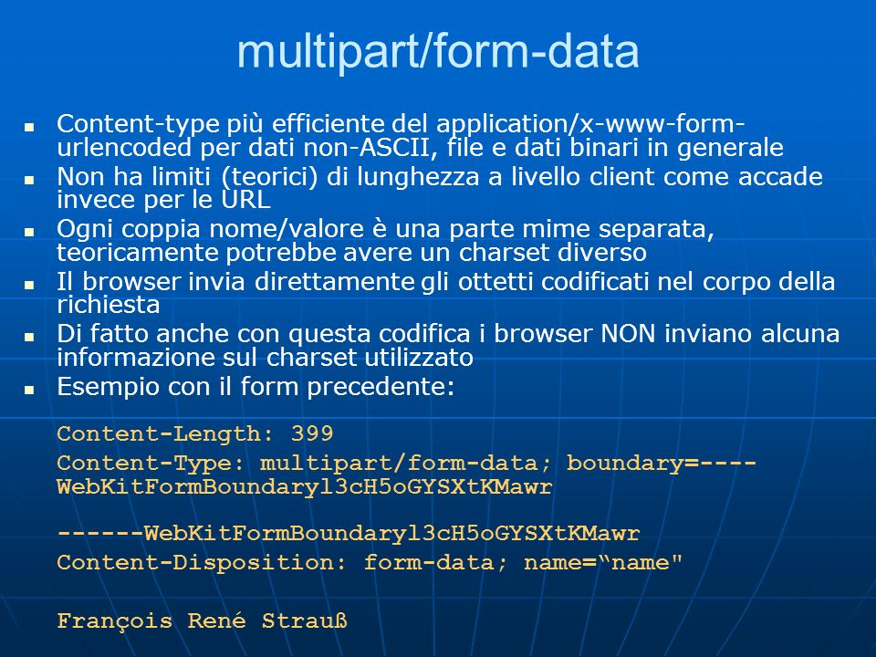 multipart/form-data Content-type più efficiente del application/x-www-form-urlencoded per dati non-ASCII, file e dati binari in generale.