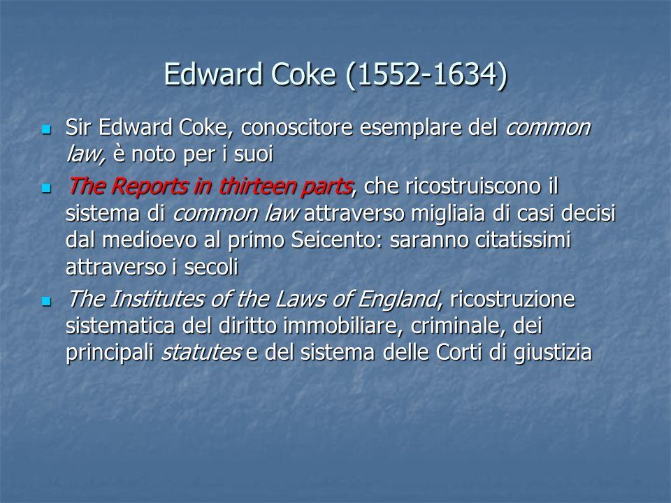 Edward Coke (1552-1634) Sir Edward Coke, conoscitore esemplare del common law, è noto per i suoi.