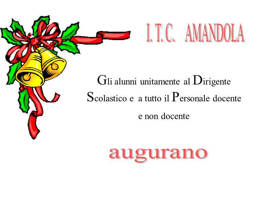 I. T. C. AMANDOLA Gli alunni unitamente al Dirigente Scolastico e a tutto il Personale docente.