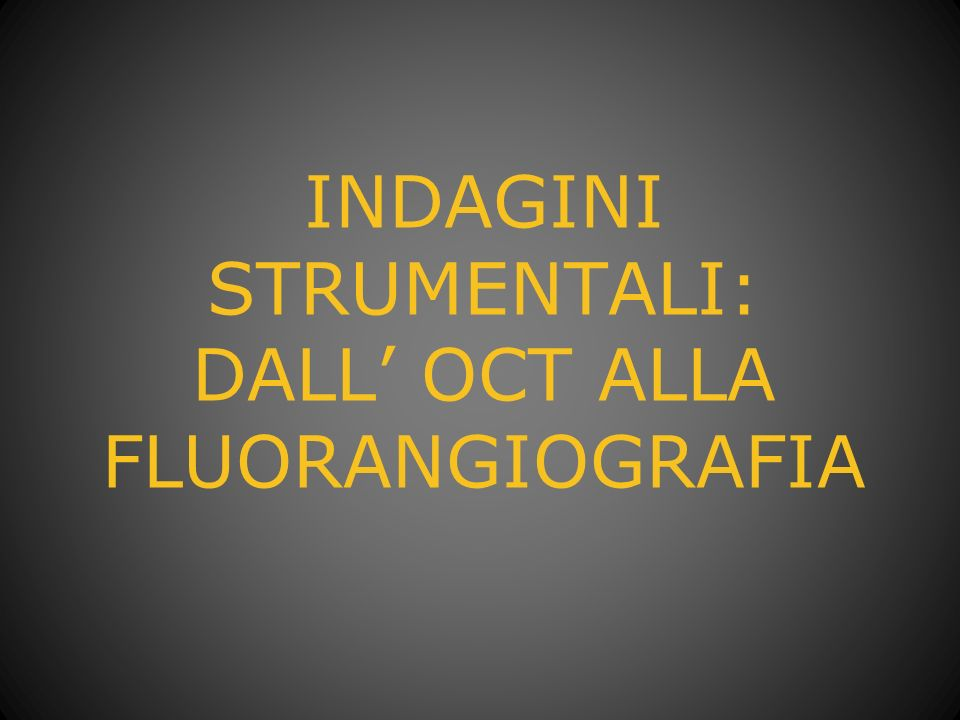 INDAGINI STRUMENTALI: DALL' OCT ALLA FLUORANGIOGRAFIA