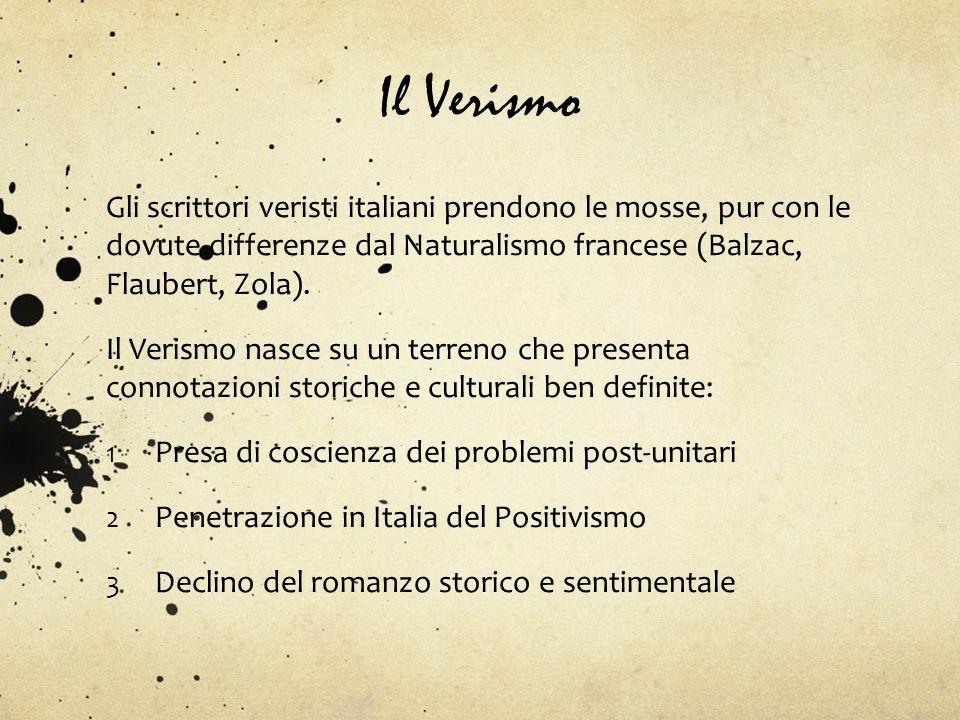 Il Verismo Gli scrittori veristi italiani prendono le mosse, pur con le dovute differenze dal Naturalismo francese (Balzac, Flaubert, Zola).