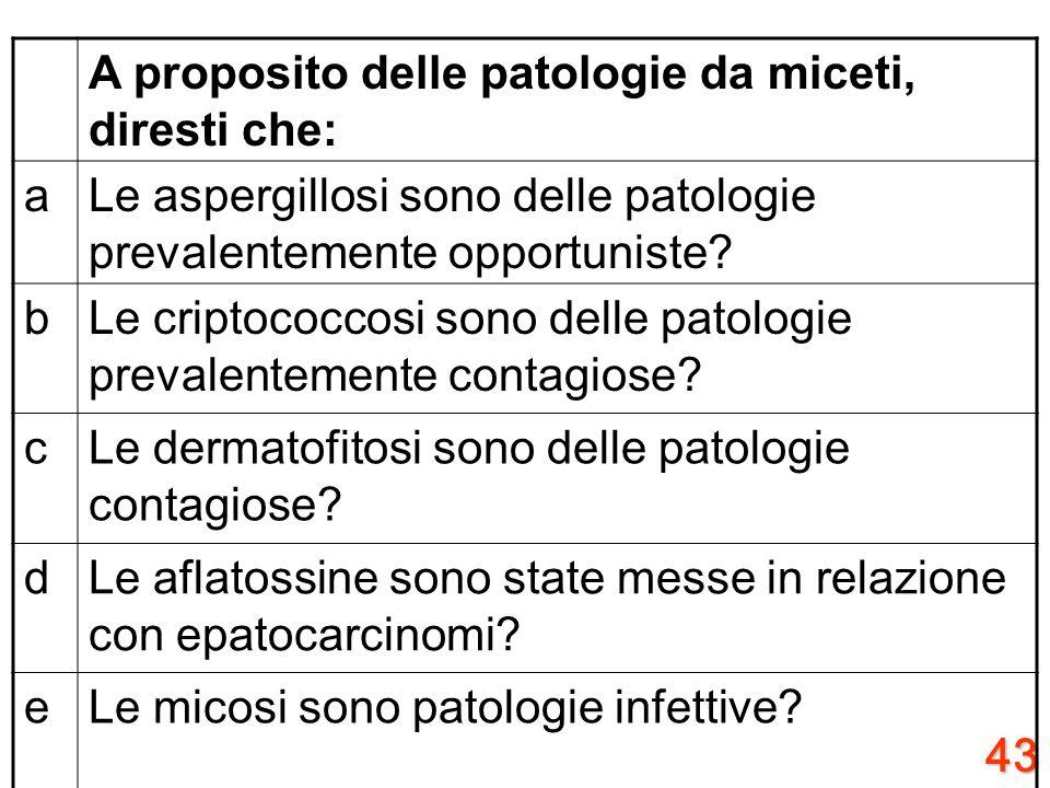 A proposito delle patologie da miceti, diresti che: